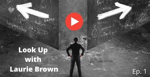 Look Up with Laurie Brown Ep. 1